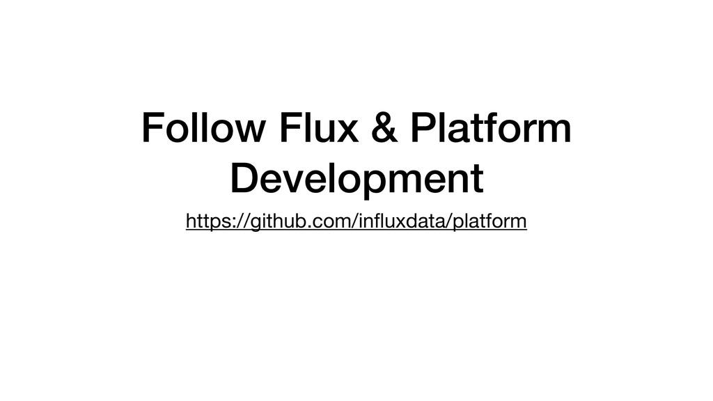 Follow Flux & Platform Development https://gith...