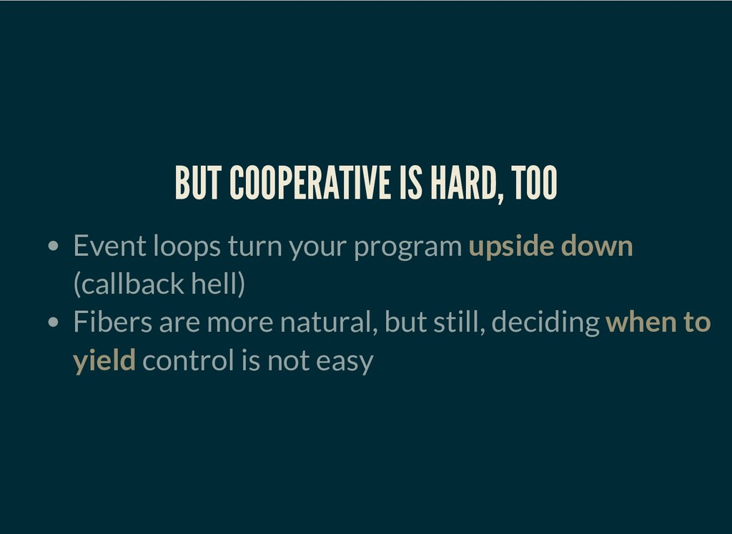 BUT COOPERATIVE IS HARD, TOO Event loops turn y...