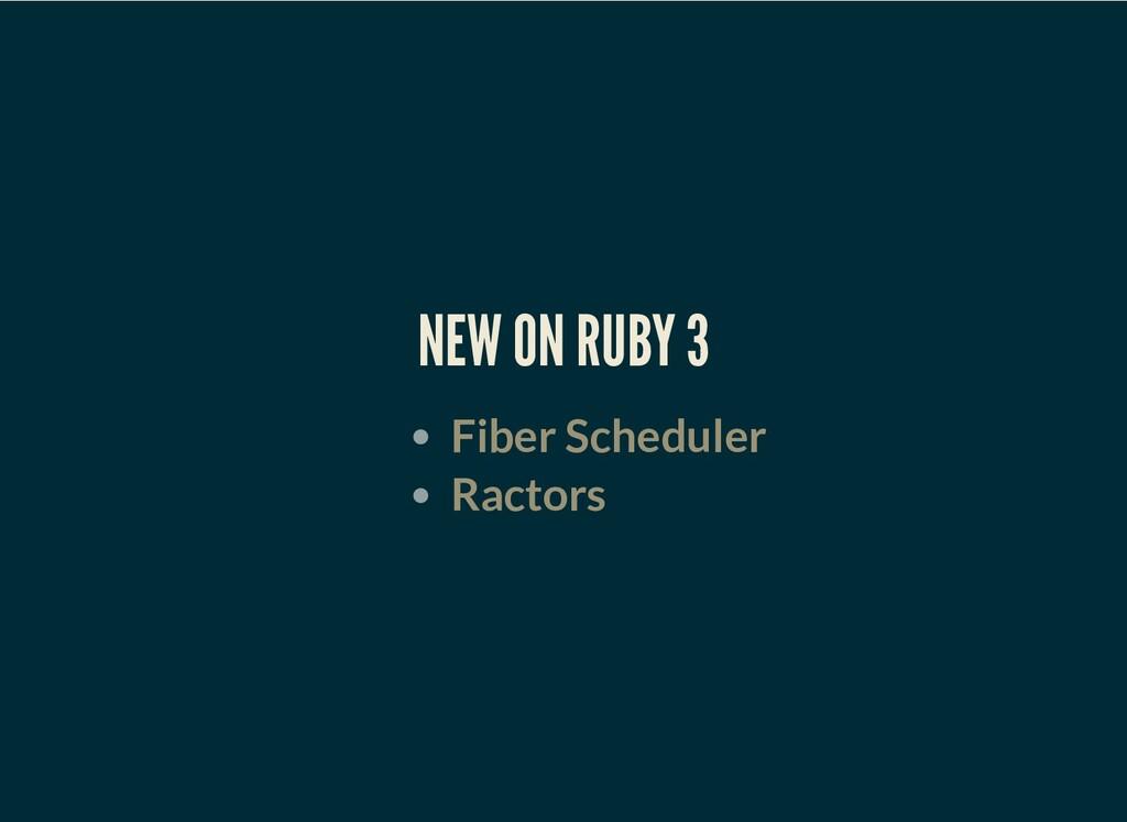 NEW ON RUBY 3 Fiber Scheduler Ractors