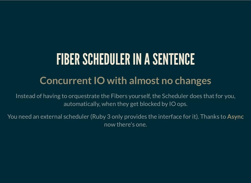 FIBER SCHEDULER IN A SENTENCE Concurrent IO wit...