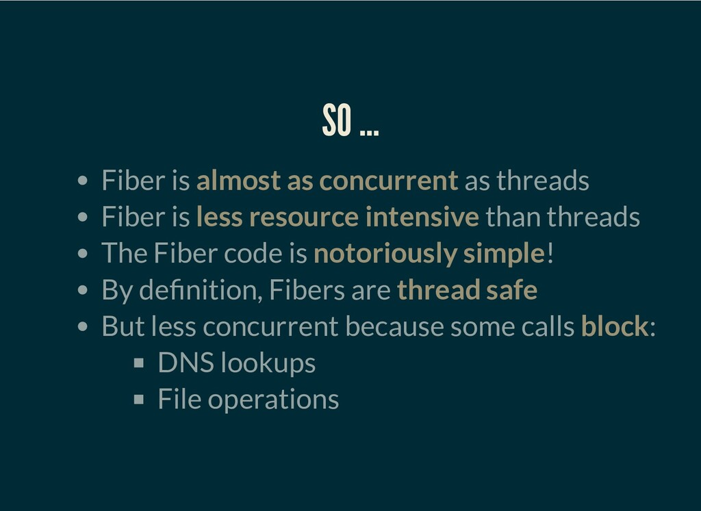 SO … Fiber is almost as concurrent as threads F...