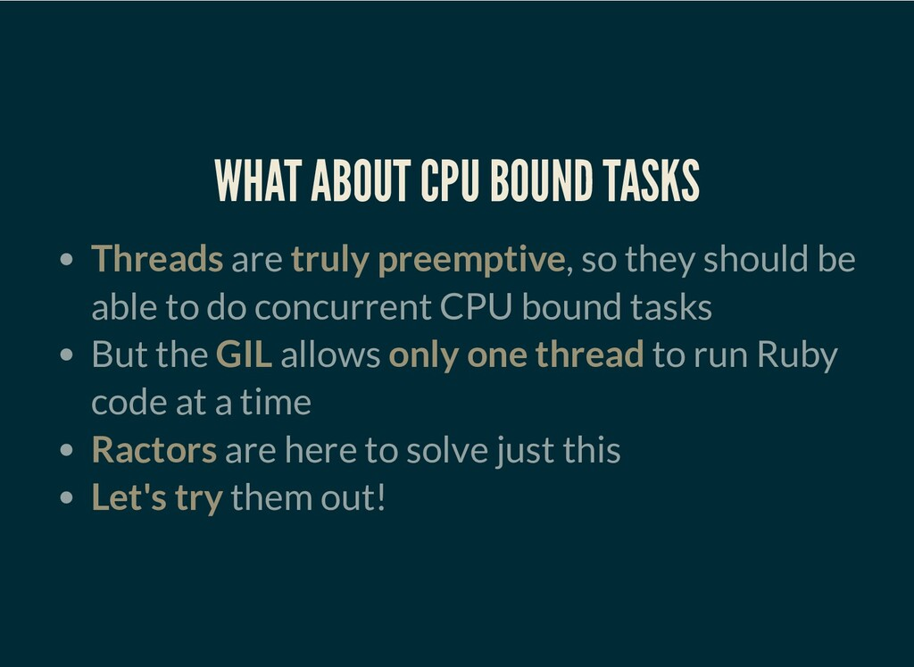 WHAT ABOUT CPU BOUND TASKS Threads are truly pr...