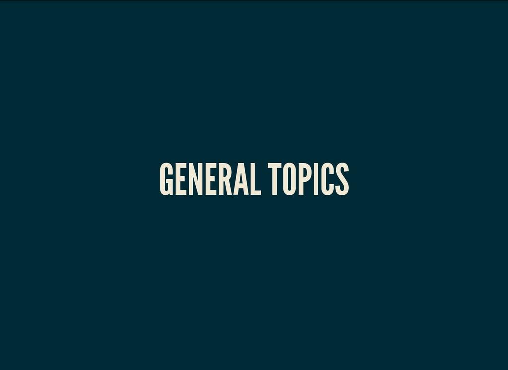 GENERAL TOPICS