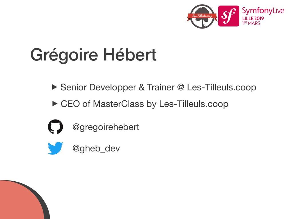 Grégoire Hébert ‣Senior Developper & Trainer @ ...