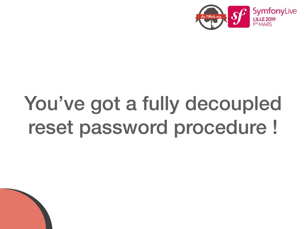 You've got a fully decoupled reset password pro...