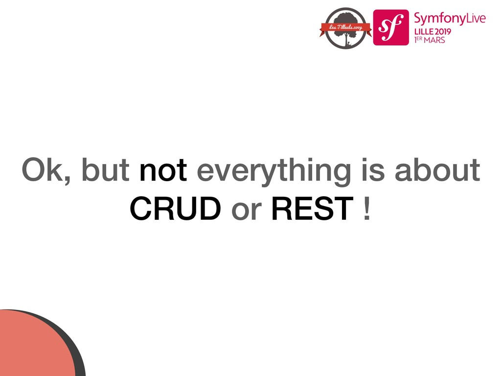 Ok, but not everything is about CRUD or REST !