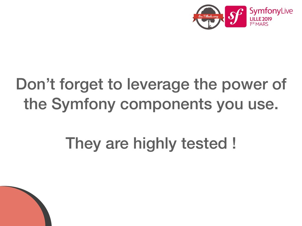 Don't forget to leverage the power of the Symfo...