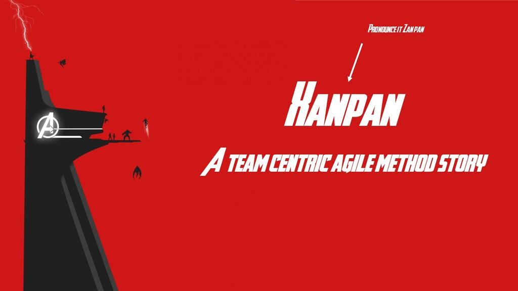 Xanpan A team centric agile method story Pronou...