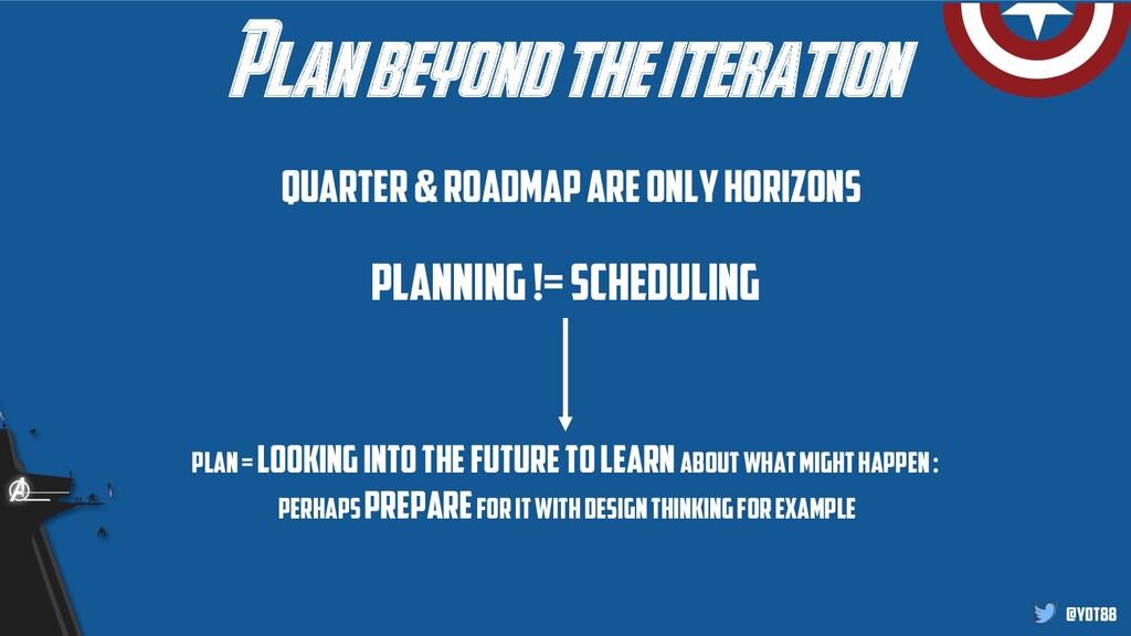 @yot88 Plan beyond the iteration Quarter & Road...