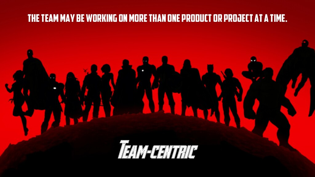 Team-centric the team may be working on more th...