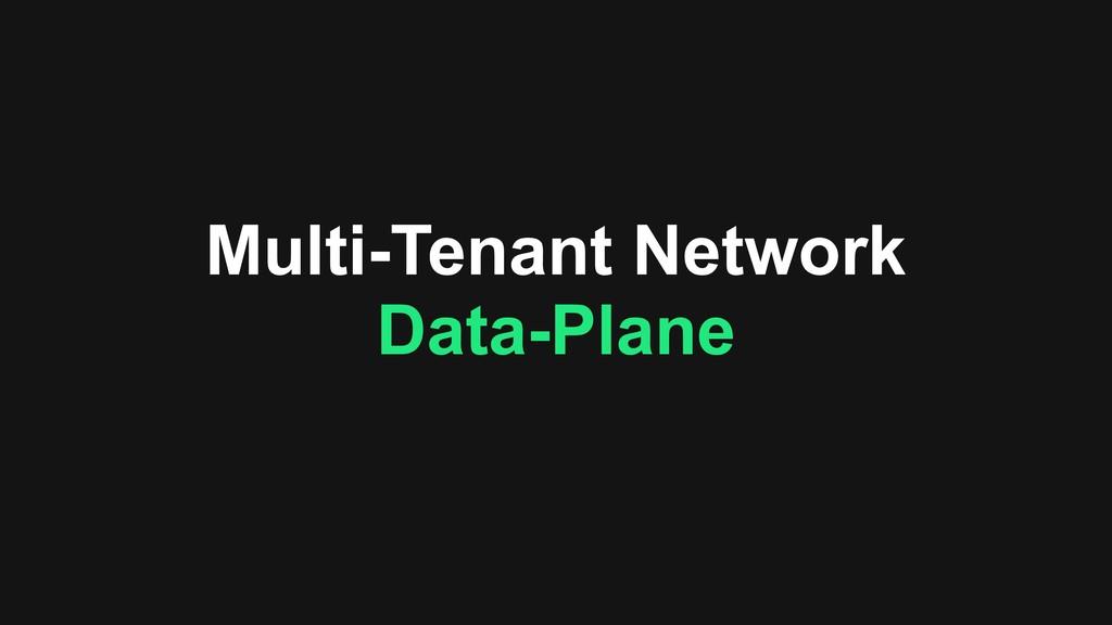 Multi-Tenant Network Data-Plane