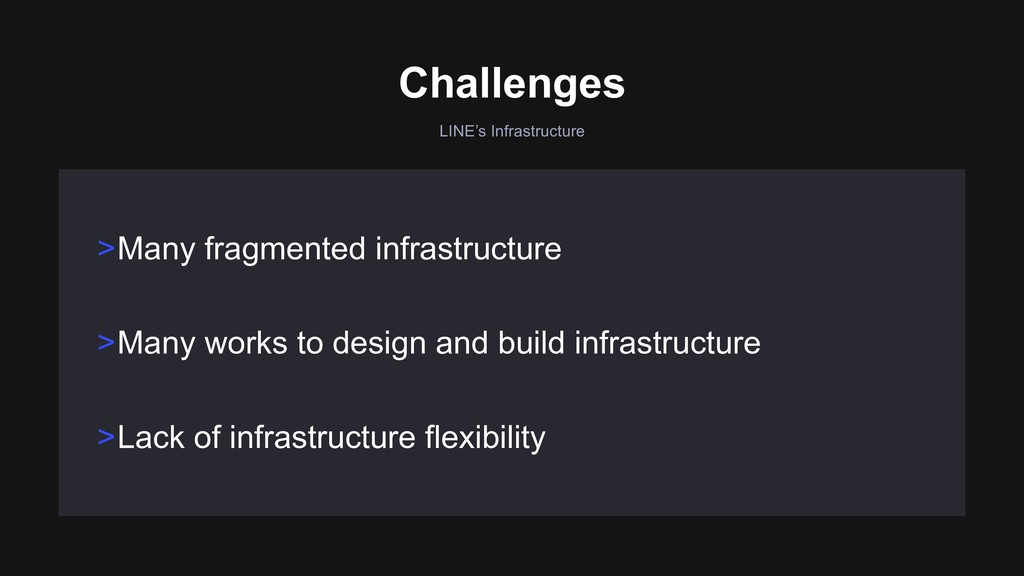LINE's Infrastructure >Many works to design and...