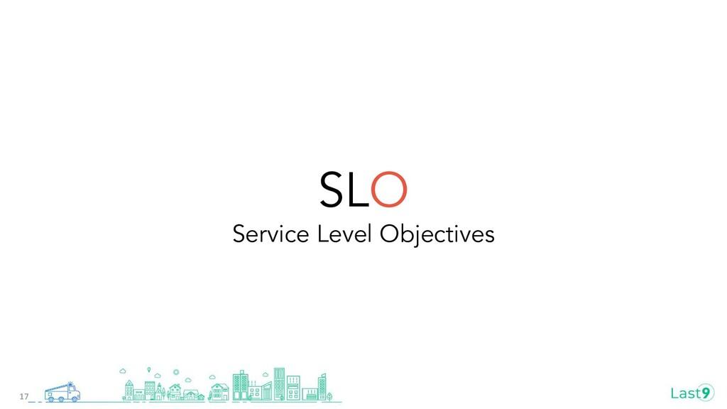 SLO Service Level Objectives 17