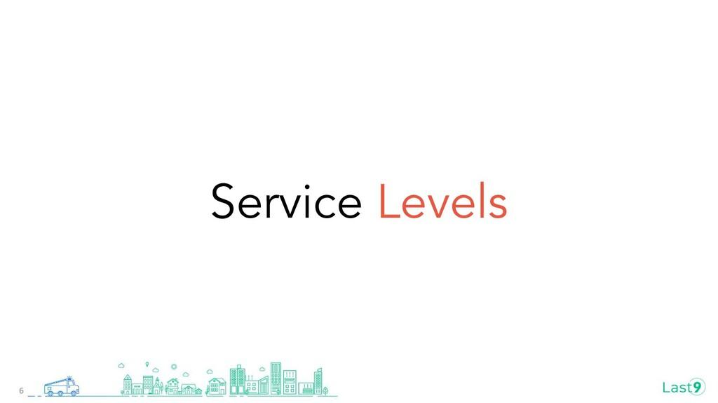 Service Levels 6