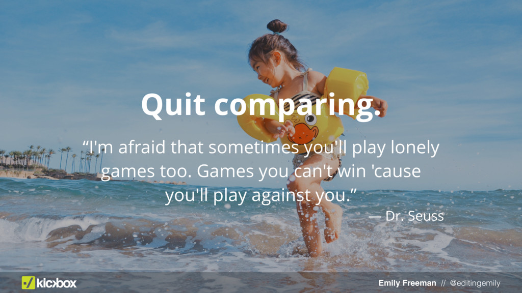 Emily Freeman // @editingemily Quit comparing. ...