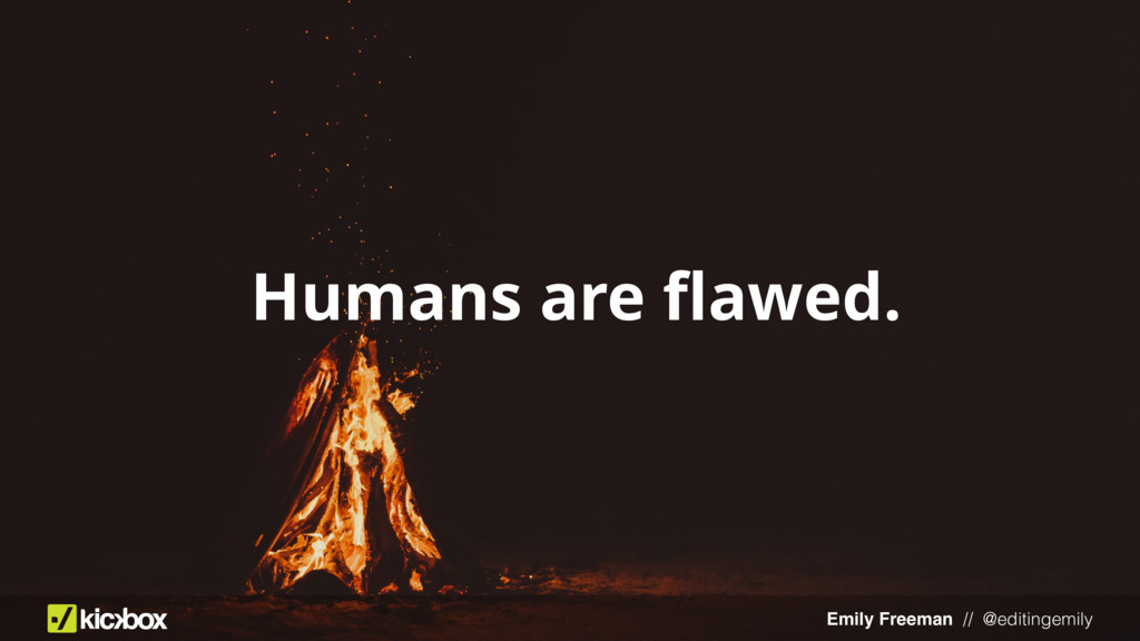 Emily Freeman // @editingemily Humans are flawed.