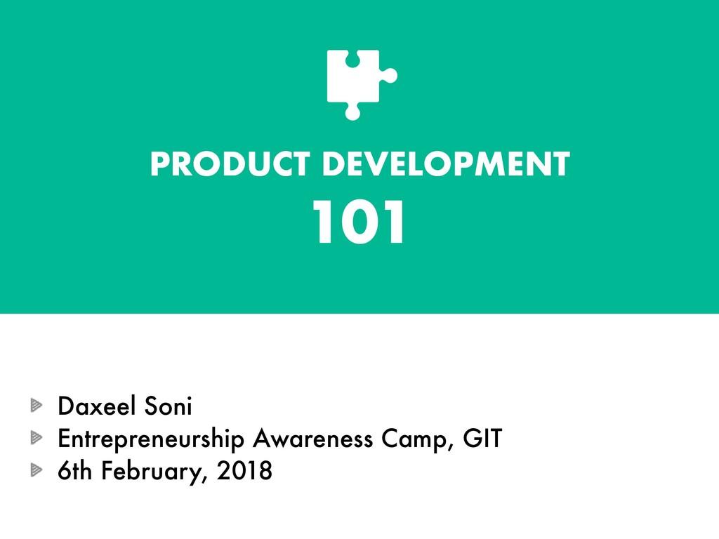 PRODUCT DEVELOPMENT 101 Daxeel Soni Entrepreneu...