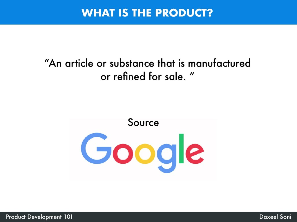 "WHAT IS THE PRODUCT? ""An article or substance t..."