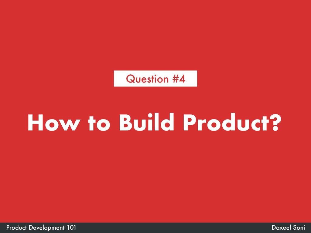 How to Build Product? Daxeel Soni Product Devel...