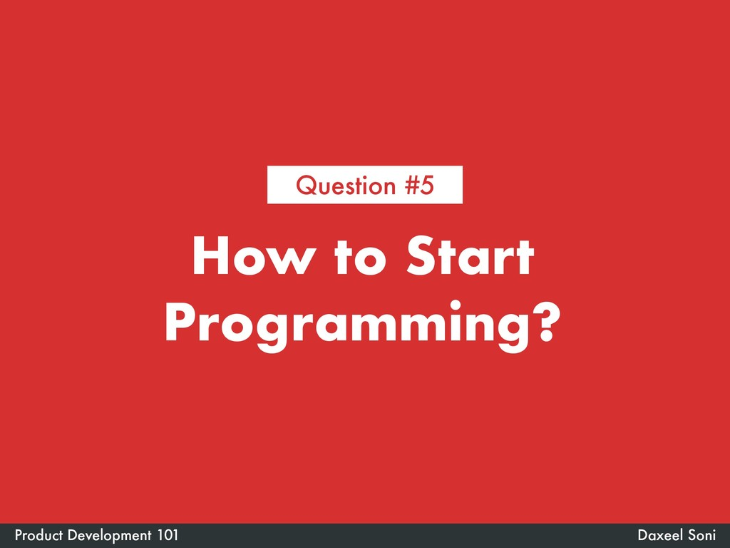 How to Start Programming? Daxeel Soni Product D...