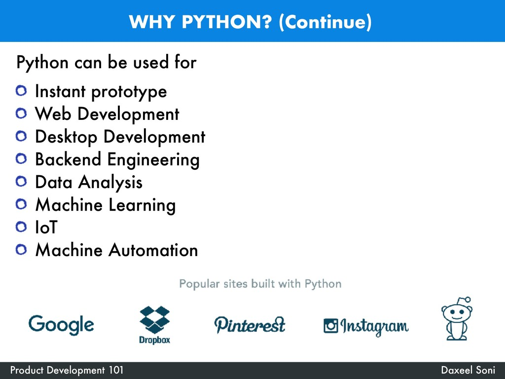 WHY PYTHON? (Continue) Daxeel Soni Product Deve...