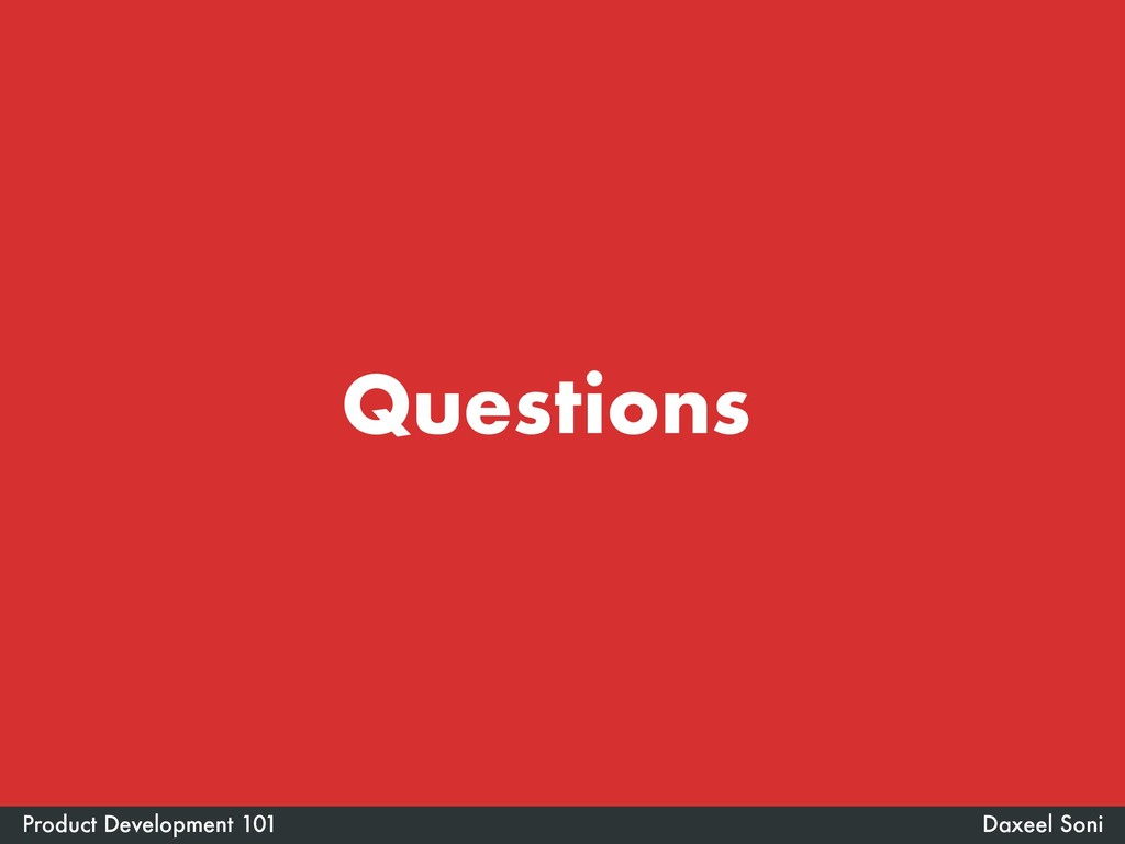 Questions Daxeel Soni Product Development 101