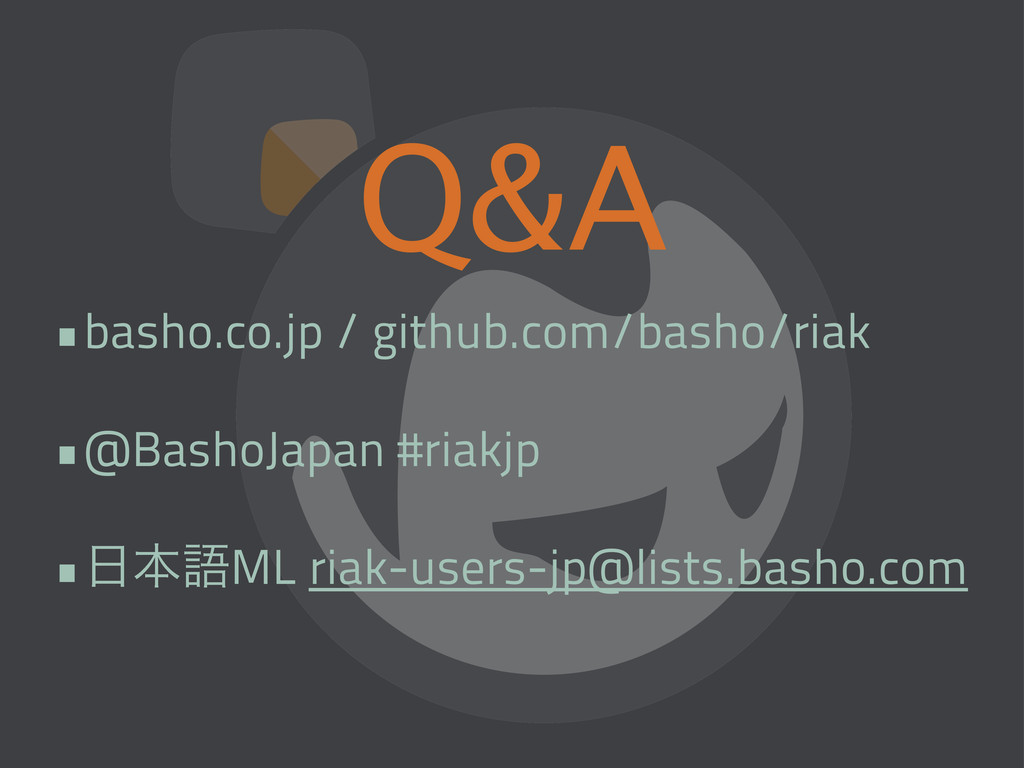 Q&A •basho.co.jp / github.com/basho/riak •@Bash...