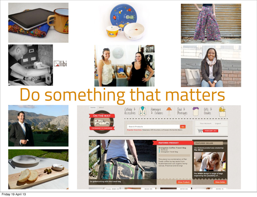 Do something that matters Friday 19 April 13