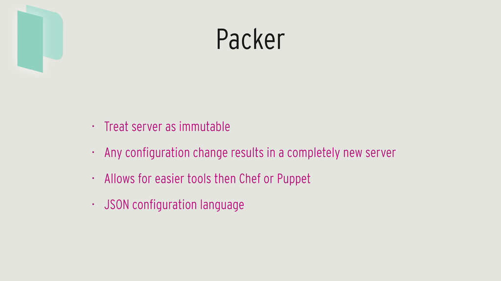 Packer • Treat server as immutable • Any config...