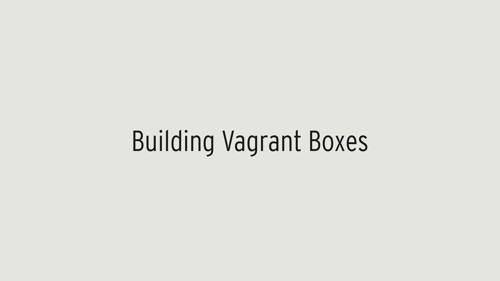 Building Vagrant Boxes