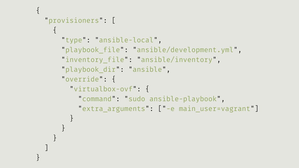 """{ """"provisioners"""": [ { """"type"""": """"ansible-local"""", ..."""