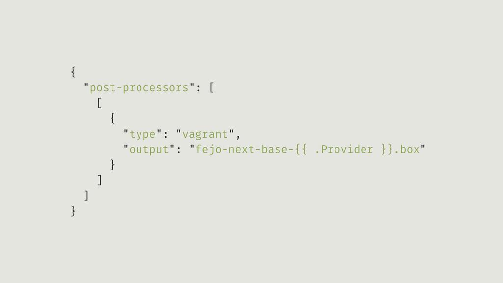 "{ ""post-processors"": [ [ { ""type"": ""vagrant"", ""..."