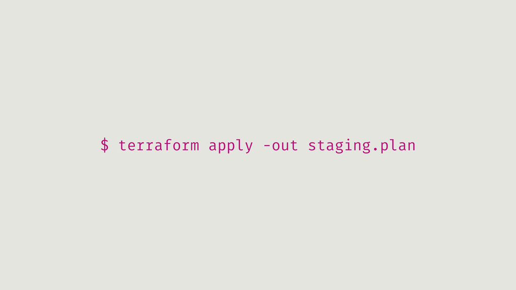$ terraform apply -out staging.plan