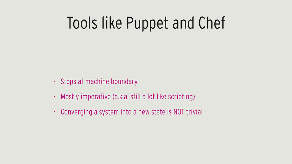 Tools like Puppet and Chef • Stops at machine b...