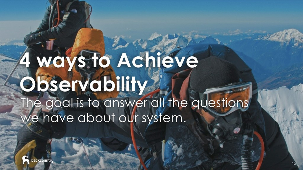 15 4 ways to Achieve Observability The goal is ...