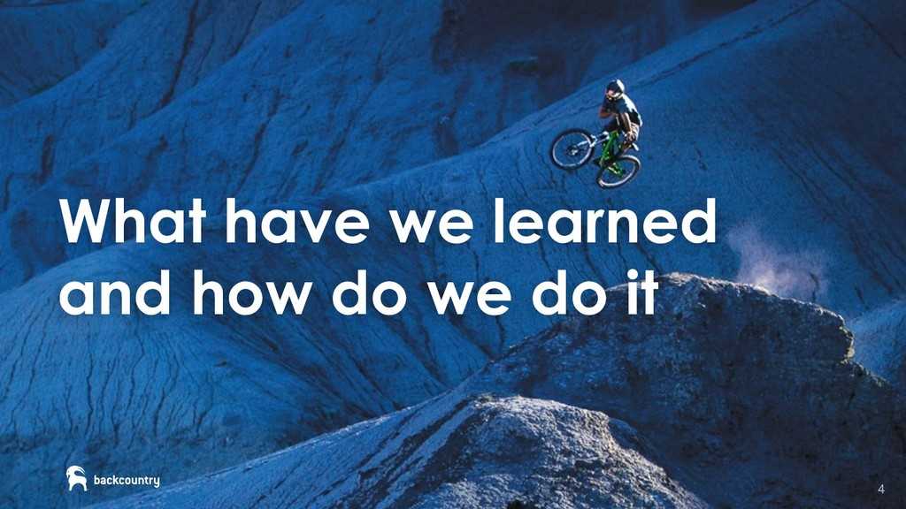 4 What have we learned and how do we do it