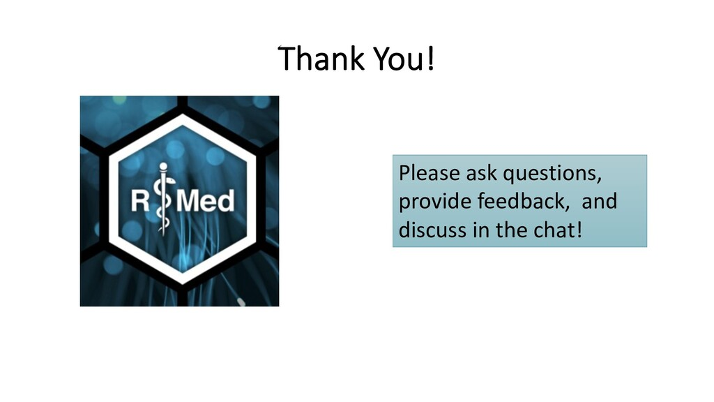 Thank You! Please ask questions, provide feedba...