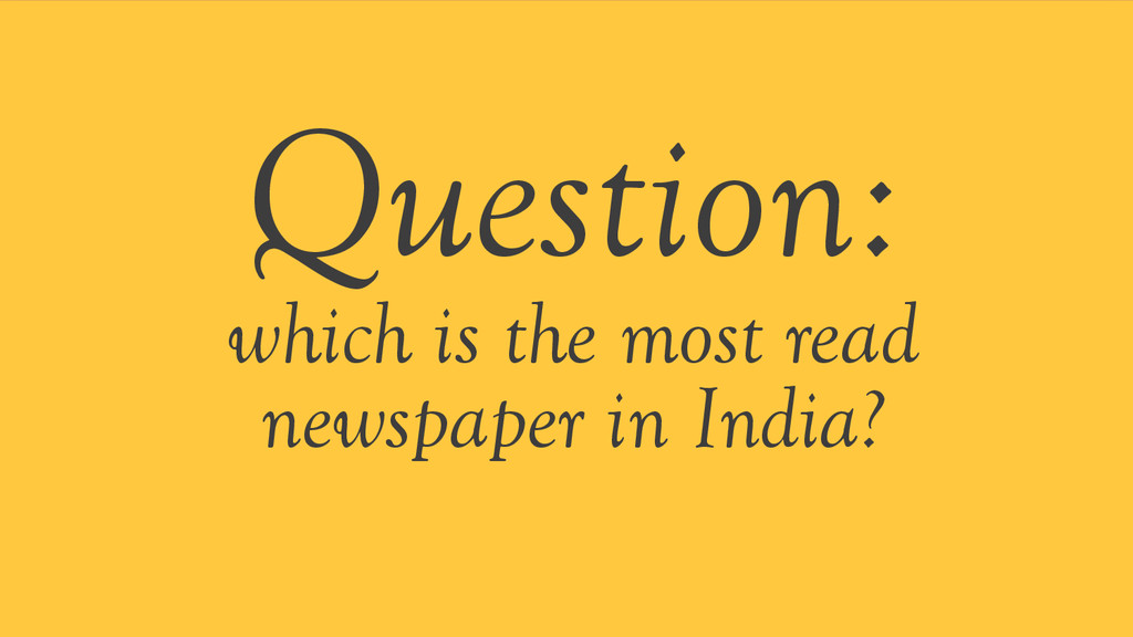 Question: which is the most read newspaper in I...