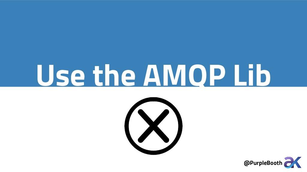 @PurpleBooth Use the AMQP Lib