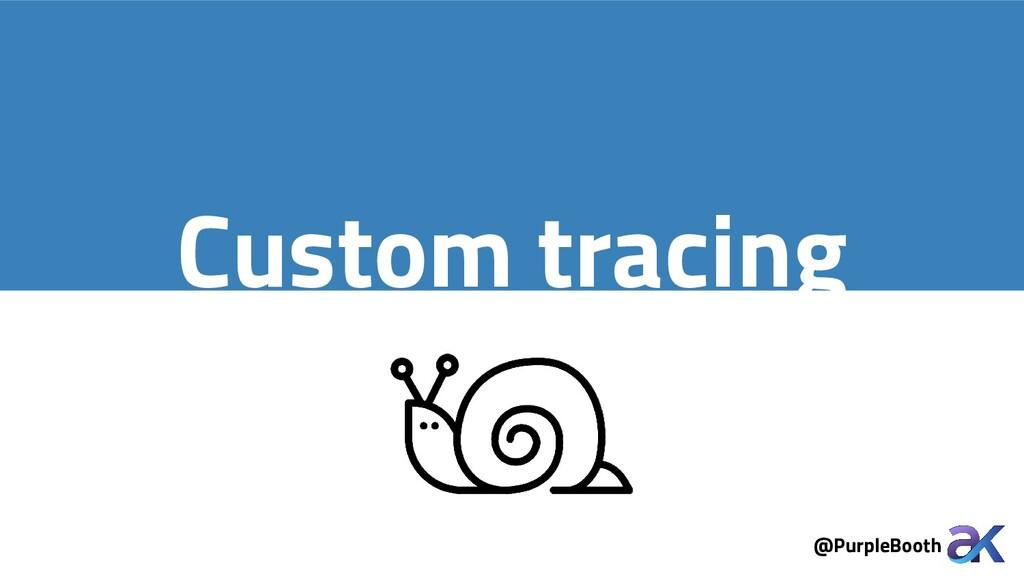 @PurpleBooth Custom tracing