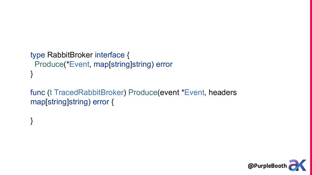 @PurpleBooth type RabbitBroker interface { Prod...