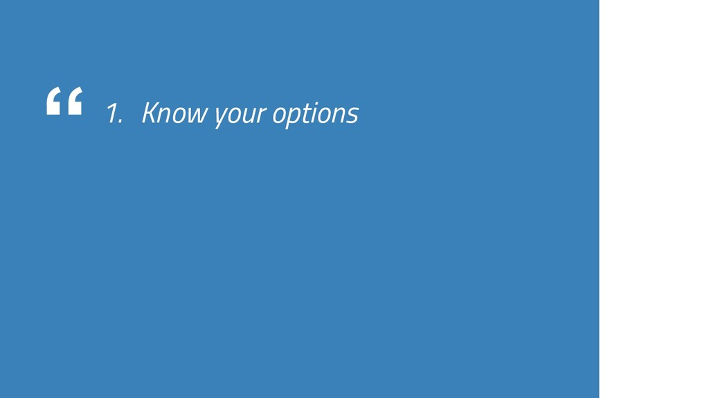 """""""1. Know your options"""