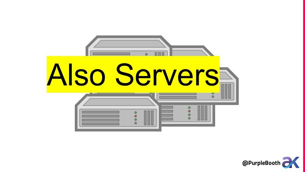 @PurpleBooth Also Servers