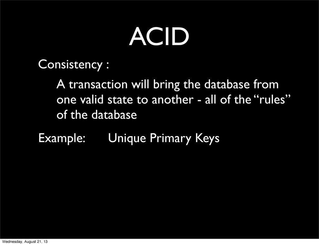 ACID Consistency : A transaction will bring the...