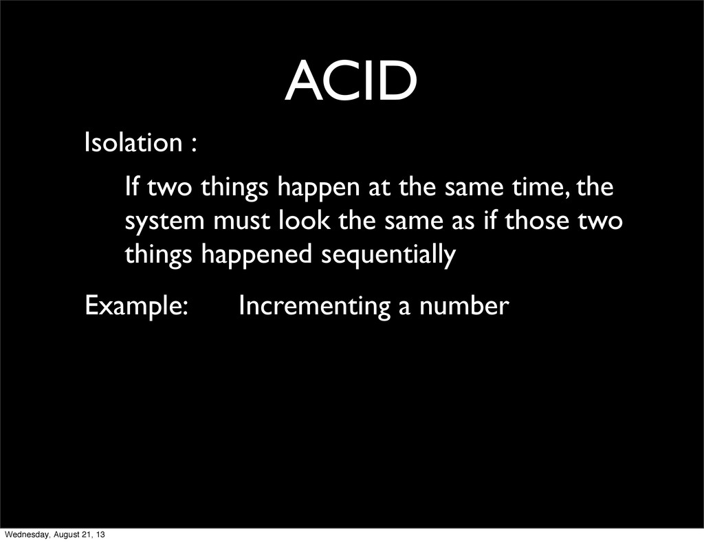 ACID Isolation : If two things happen at the sa...