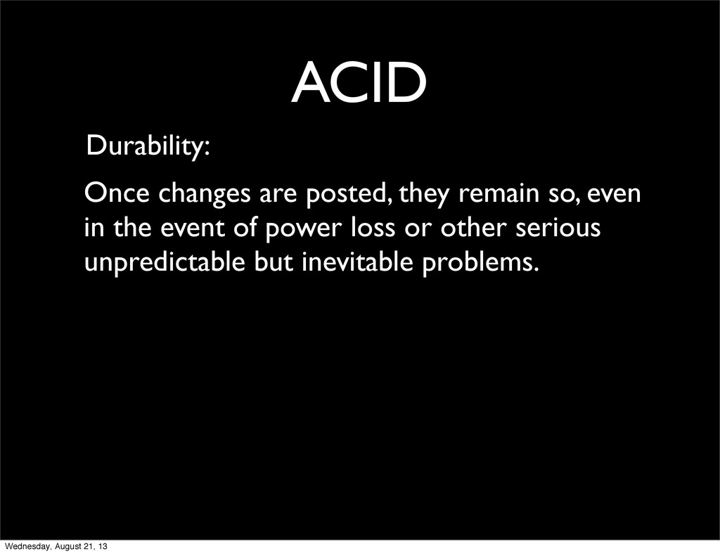 ACID Durability: Once changes are posted, they ...