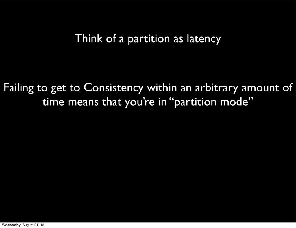 Think of a partition as latency Failing to get ...