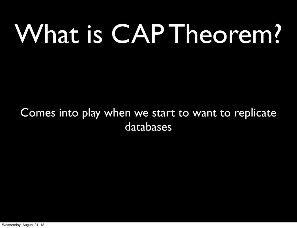 What is CAP Theorem? Comes into play when we st...