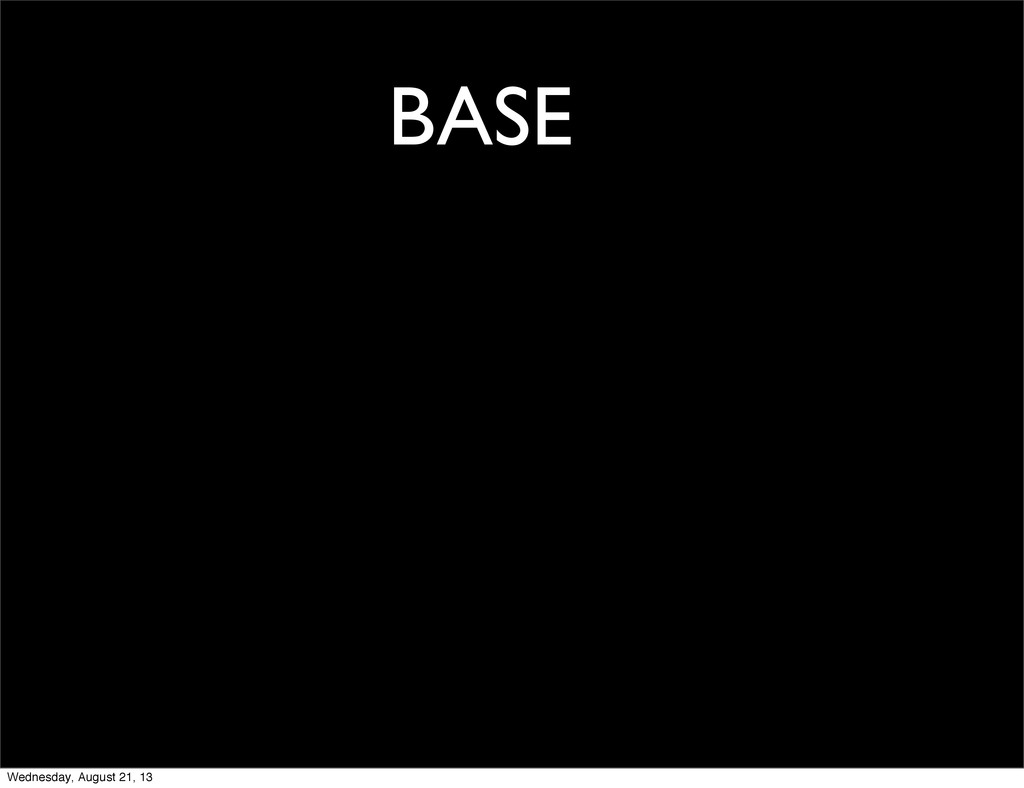 BASE Wednesday, August 21, 13