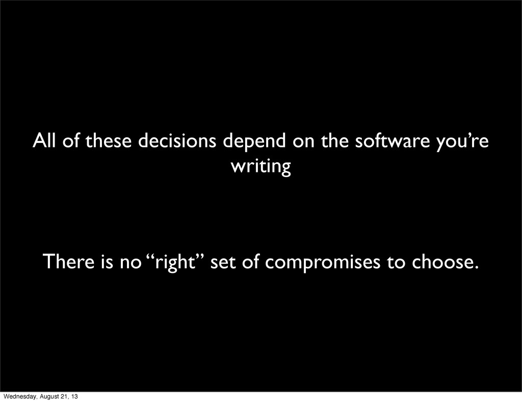 All of these decisions depend on the software y...